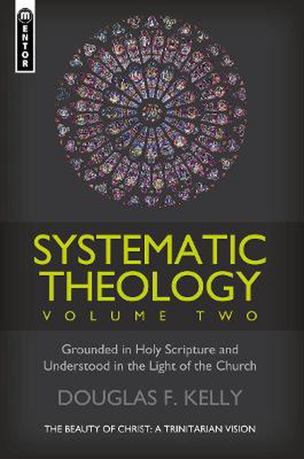 Systematic Theology Volume 2 by Kelly, Douglas F., ISBN: 9781781912935