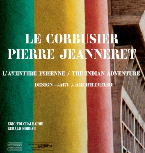 Le Corbusier, Pierre Jeanneret: The Indian Story