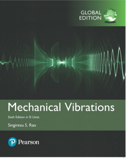 Mechanical Vibrations in SI Units by Singiresu S. Rao, ISBN: 9781292178608