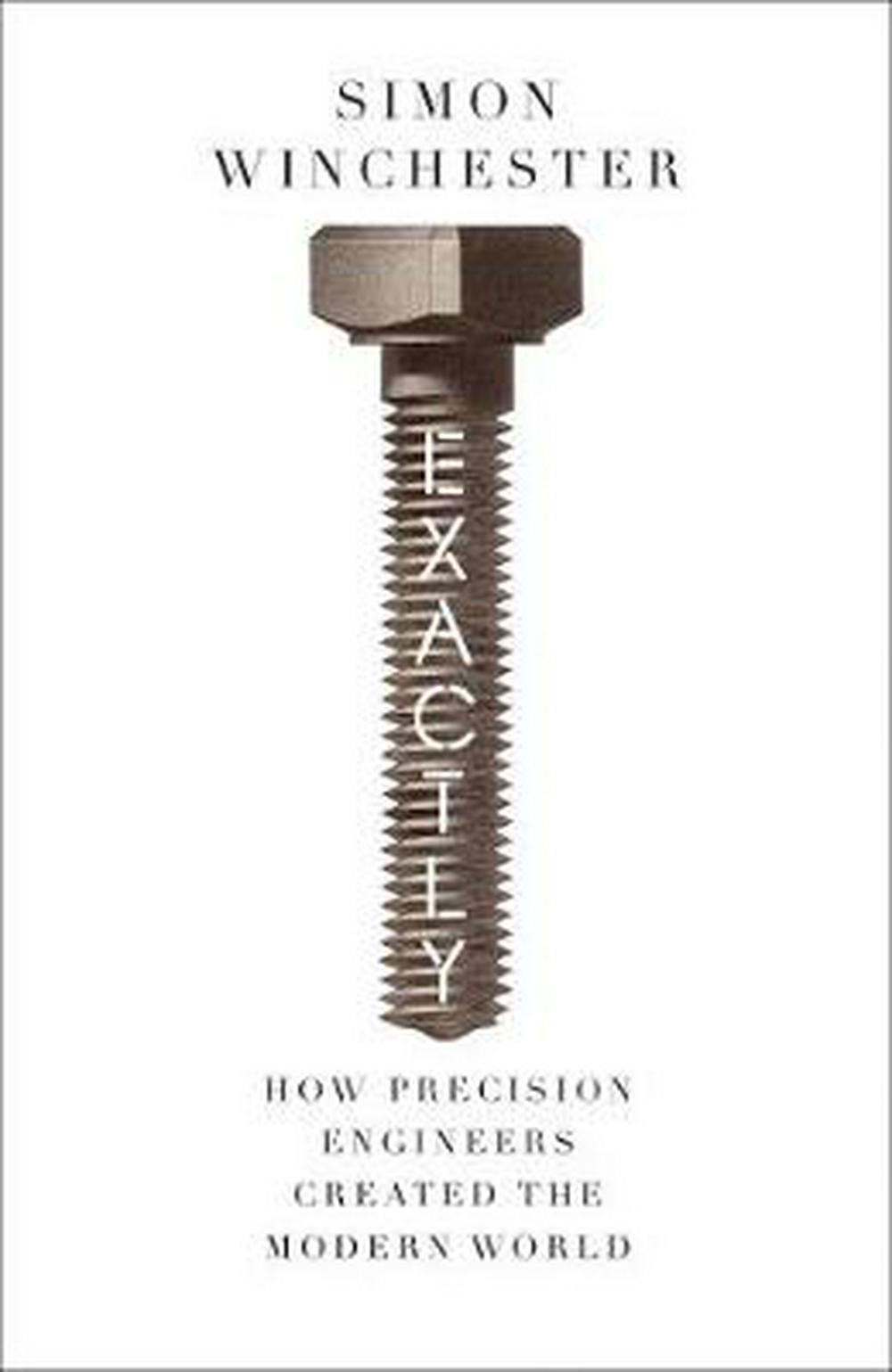Exactly! A Brief History of Precision by Simon Winchester, ISBN: 9780008241773