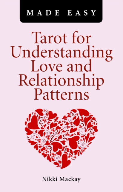 Tarot for Understanding Love and Relationship Patterns MADE by Nikki MacKay, ISBN: 9781780990934