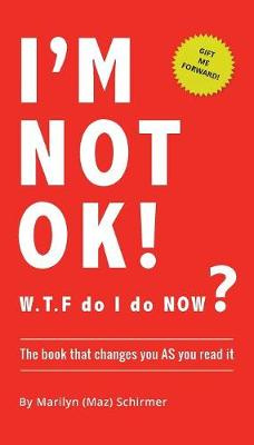 I'm Not Ok. W.T.F Do I Do Now?The Book That Changes You as You Read It.