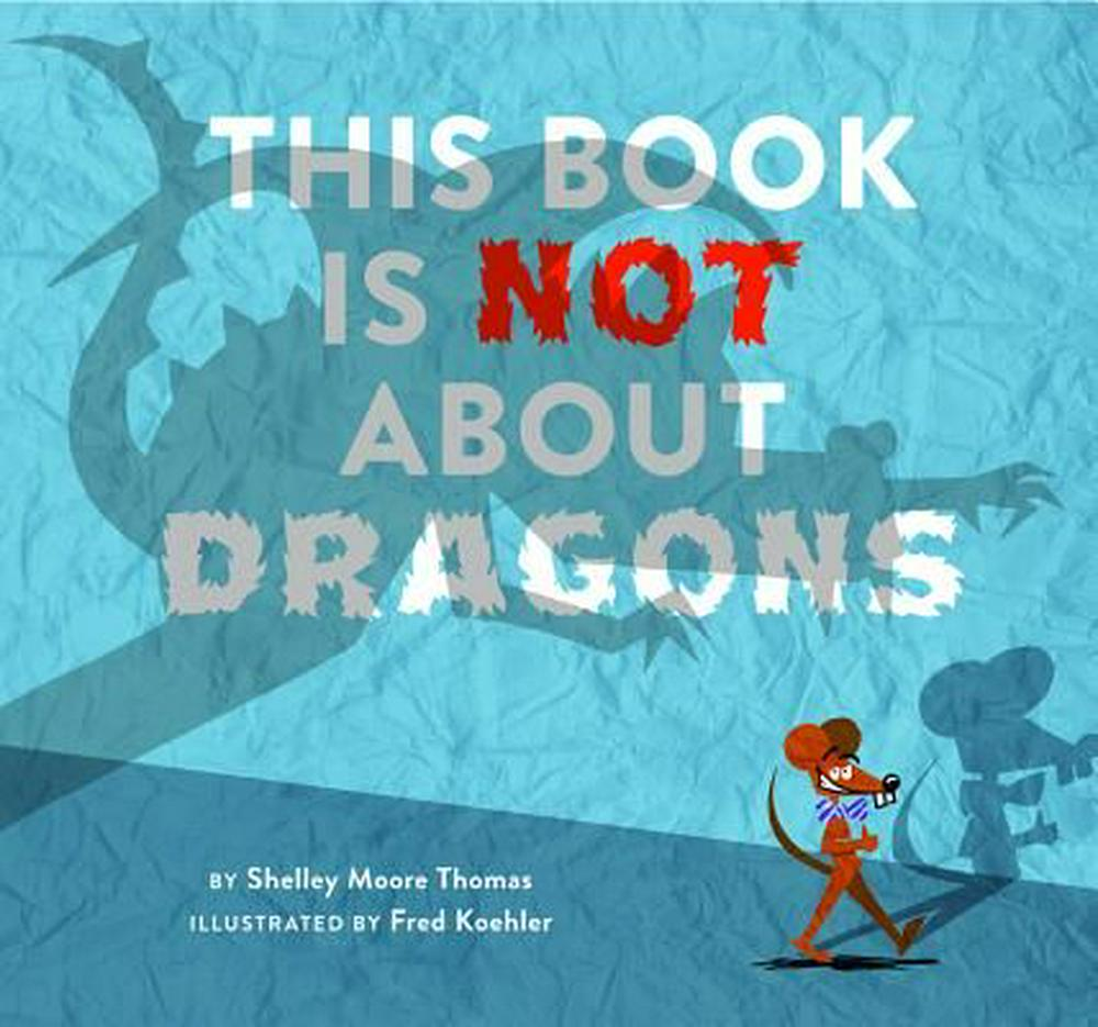 This Book Is Not about Dragons by Shelley Moore Thomas,Fred Koehler, ISBN: 9781629791685