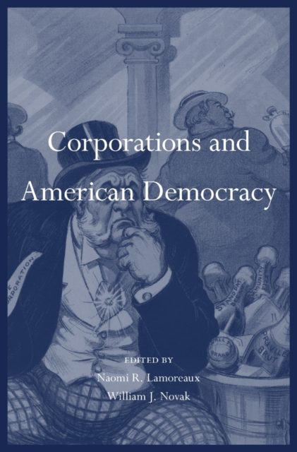 Corporations and American Democracy by Naomi R. Lamoreaux, ISBN: 9780674972285