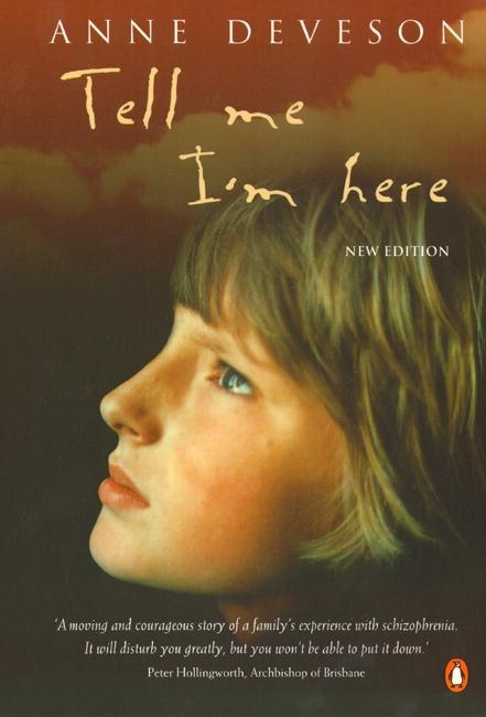 im here anne deveson essay Tell me i'm here: one family's experience of schizophrenia [anne deveson, e fuller torrey] on amazoncom free shipping on qualifying offers writer, broadcaster, filmmaker, and a founder of the national schizophrenia australia organization, anne deveson writes her own deeply personal story of her teenage son's experience of schizophrenia and a mother's realization of her child's insanity.