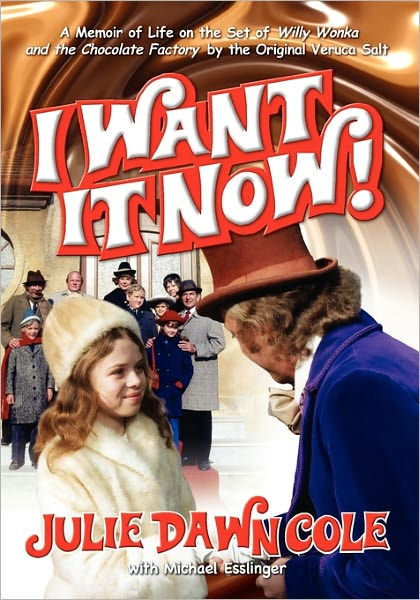 I Want it Now! A Memoir of Life on the Set of Willy Wonka and the Chocolate Factory by Julie Dawn Cole, ISBN: 9781593930745
