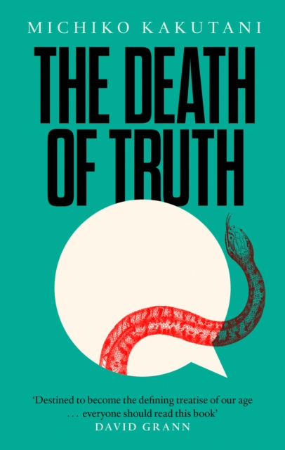 The Death of Truth by Michiko Kakutani, ISBN: 9780008312787