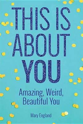 This Is about YouAmazing, Weird, Beautiful You