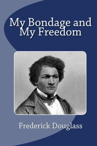 my bondage my freedom fredrick douglass essay My bondage and my freedom is an autobiographical slave narrative written by frederick douglass and published in 1855 it is the second of three autobiographies written by douglass, and is mainly an expansion of his first (narrative of the life of frederick douglass), discussing in greater detail his transition from bondage to liberty.
