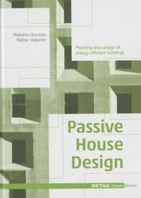 Passive House Design: A Compendium for Architects (Detail Green Books) by Gonzalo Roberto, ISBN: 9783955532208