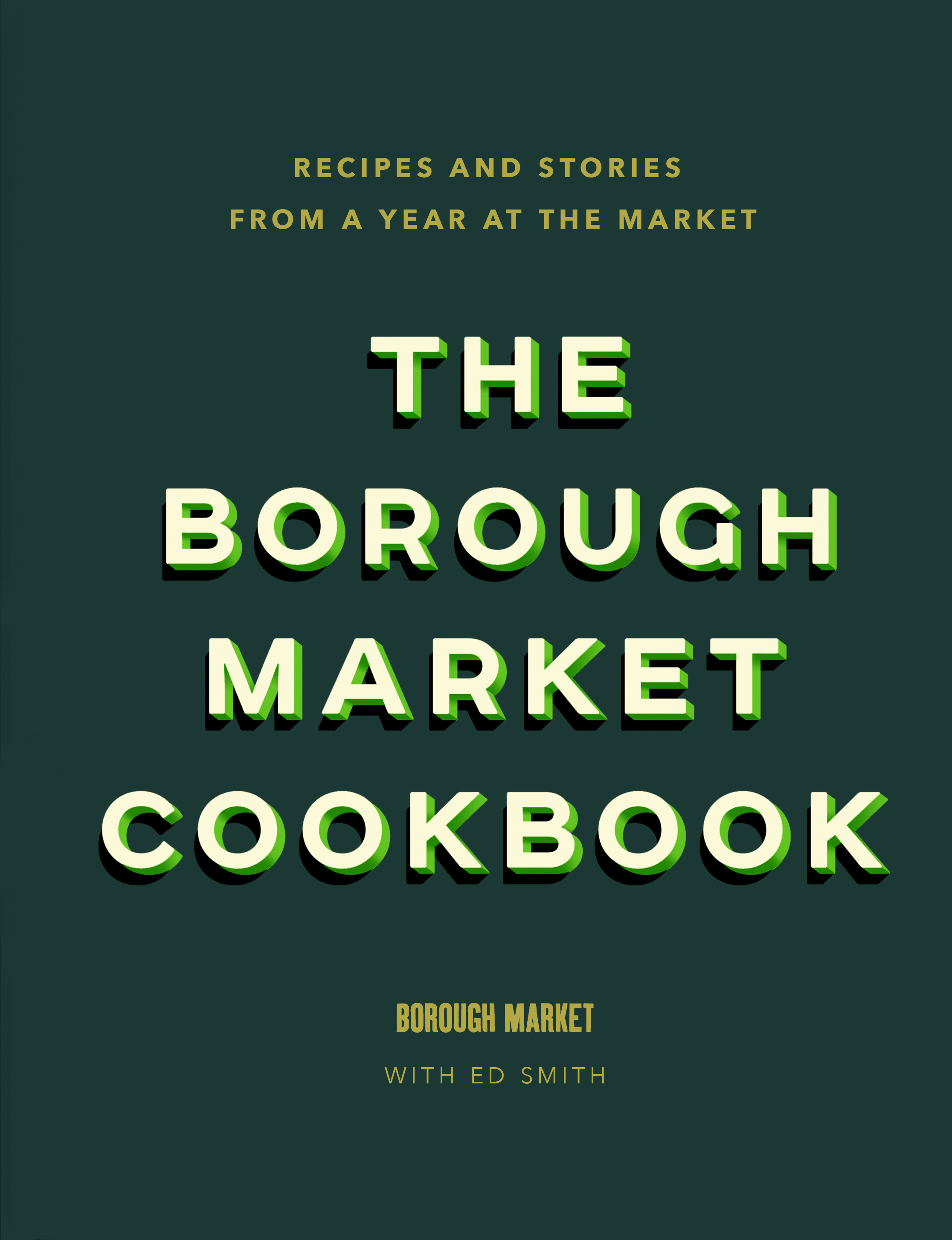 The Borough Market CookbookRecipes and stories from a year at the market by Ed Smith, ISBN: 9781473678682