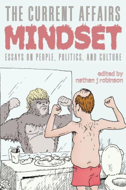 The Current Affairs Mindset: Essays on People, Politics, and Culture
