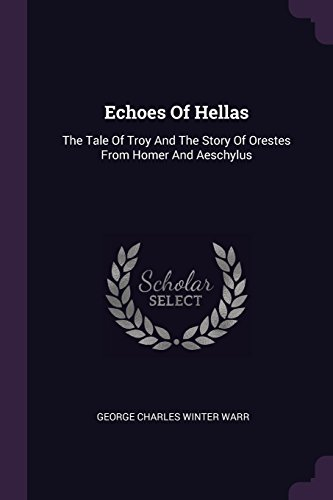 Echoes Of Hellas: The Tale Of Troy And The Story Of Orestes From Homer And Aeschylus