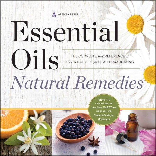 Essential Oils Natural RemediesThe Complete A-Z Reference of Essential Oils fo...
