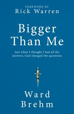 Bigger Than MeJust When I Thought I Had All the Answers God C... by Ward Brehm, ISBN: 9781424555000