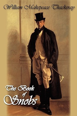 The Book of Snobs by William Makepeace Thackeray, ISBN: 9781934648858