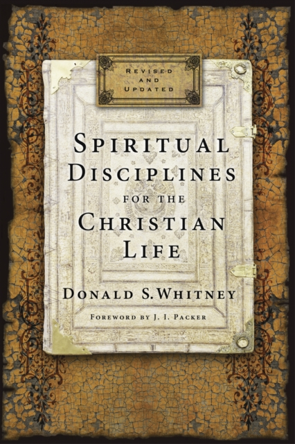 Spiritual Disciplines for the Christian Life by Donald S Whitney, ISBN: 9781615216178
