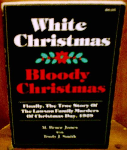 White Christmas-Bloody Christmas: Finally the True Story of the Lawson Family Murders of Christmas Day by M. Bruce Jones, Trudy J. Smith, ISBN: 9780962810800