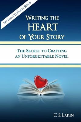Writing the Heart of Your Story: The Secret to Crafting an Unforgettable Novel: 1 (Writer's Toolbox Series)