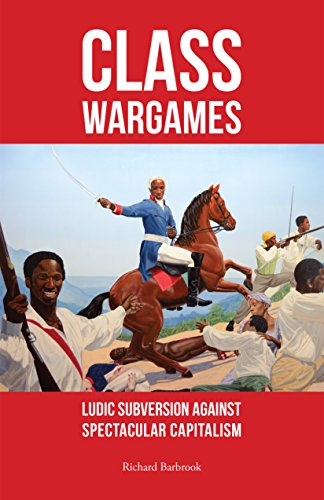 Class Wargames : Ludic Subversion Against Spectacular Capitalism by Richard Barbrook, ISBN: 9781570272936