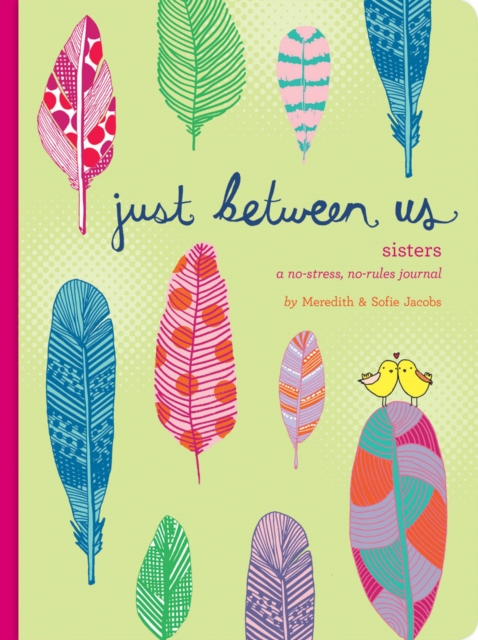 Just Between Us: Sisters: A No-Stress, No-Rules Journal by Meredith Jacobs, ISBN: 9781452150178