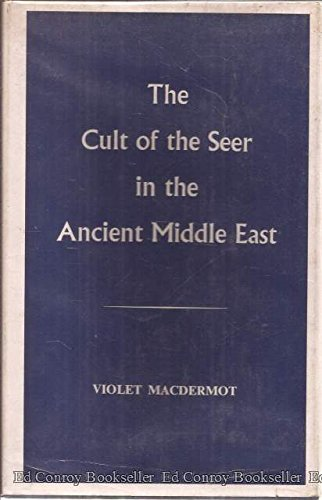 Cult of the Seer in the Ancient Middle East (Publications: new series / Wellcome Institute of the History of Medicine) by Violet MacDermot, ISBN: 9780854840083