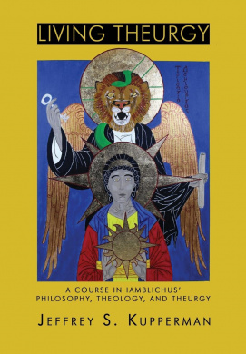 LIVING THEURGY: A Course in Iamblichus' Philosophy, Theology and Theurgy