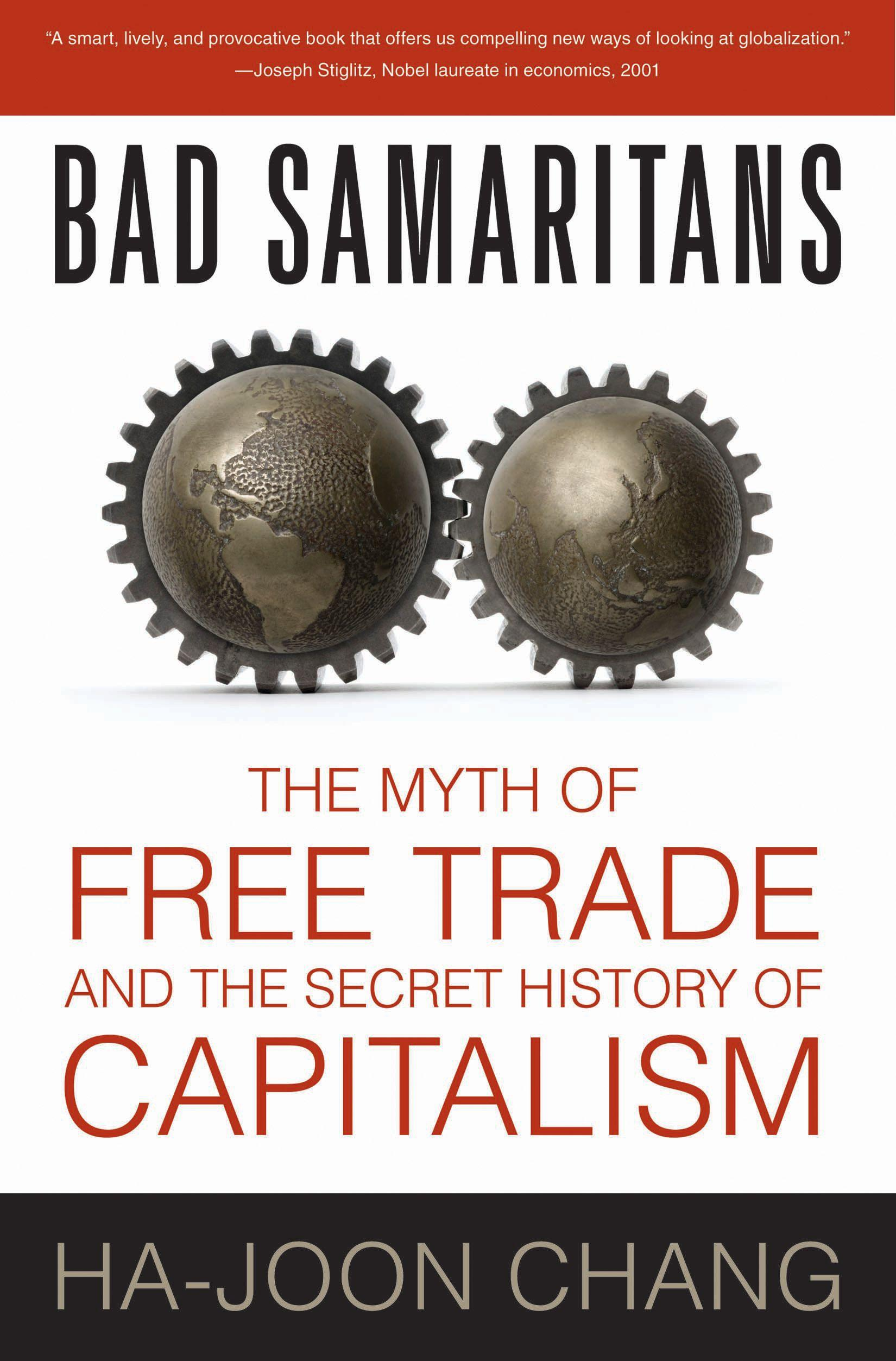 book review bad samaritans So, if you're going to read only one book about free trade and neoliberalism in relation to developing nations, this is the one to read the bottom line is this: the standard advice given by western economists and experts about how to modernize or industrialize is wrong, actively harmful, and hurts countries.