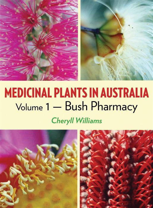Medicinal Plants in Australia: Bush Pharmacy v. 1 by Cheryll Williams, ISBN: 9781877058790