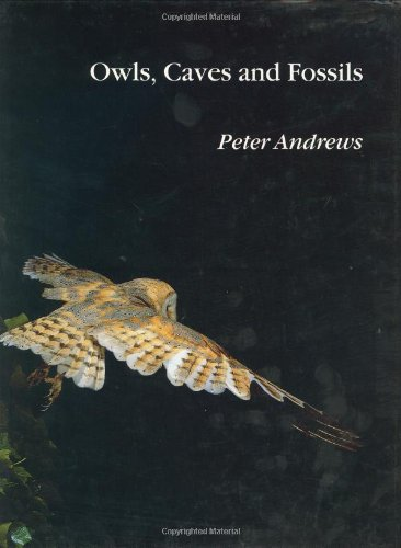 Owls, Caves and Fossils: Predation, Preservation and Accumulation of Small Mammal Bones in Caves, with an Analysis of the Pleistocene Cave Faunas From Westbury-Sub-Mendip, Somerset, U.K. by Peter Andrews, ISBN: 9780226020372
