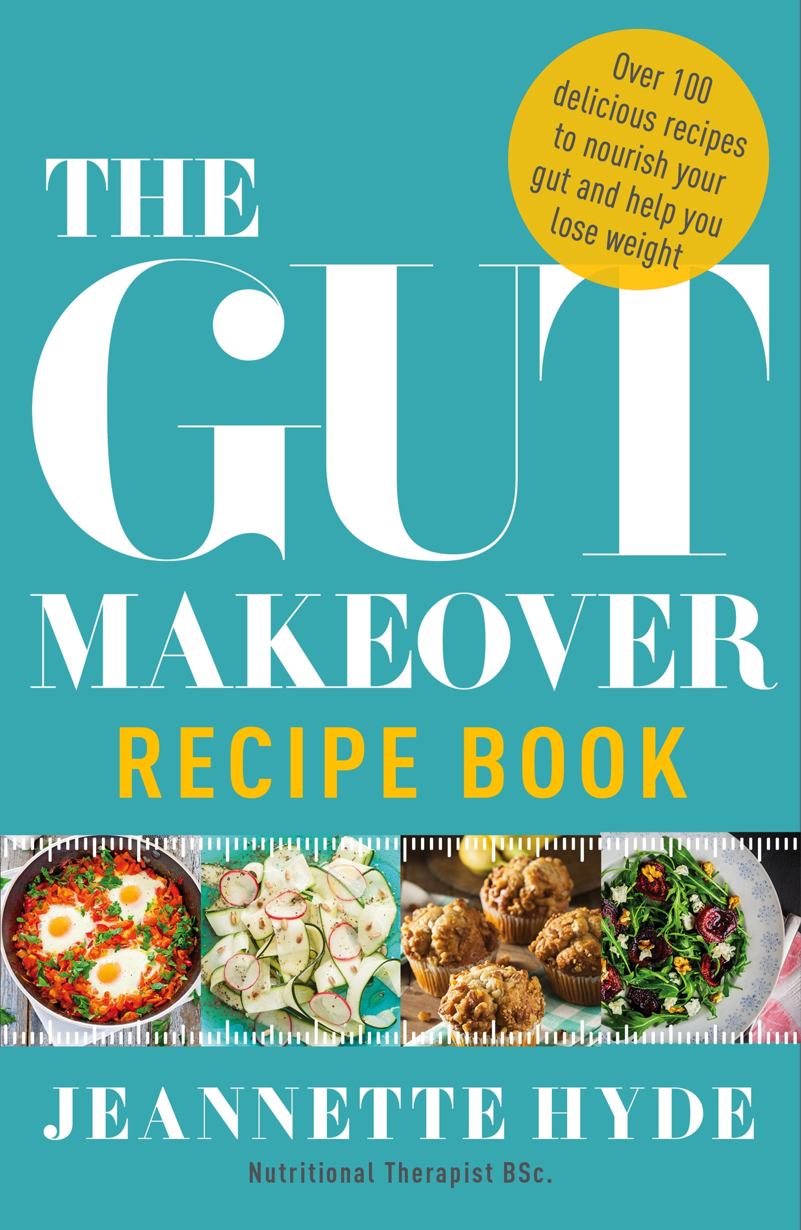 The Gut Makeover Recipe Book by Jeannette Hyde, ISBN: 9781786481528