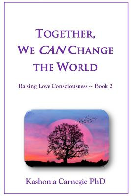 Together, We Can Change the WorldRaising Love Consciousness Book 2