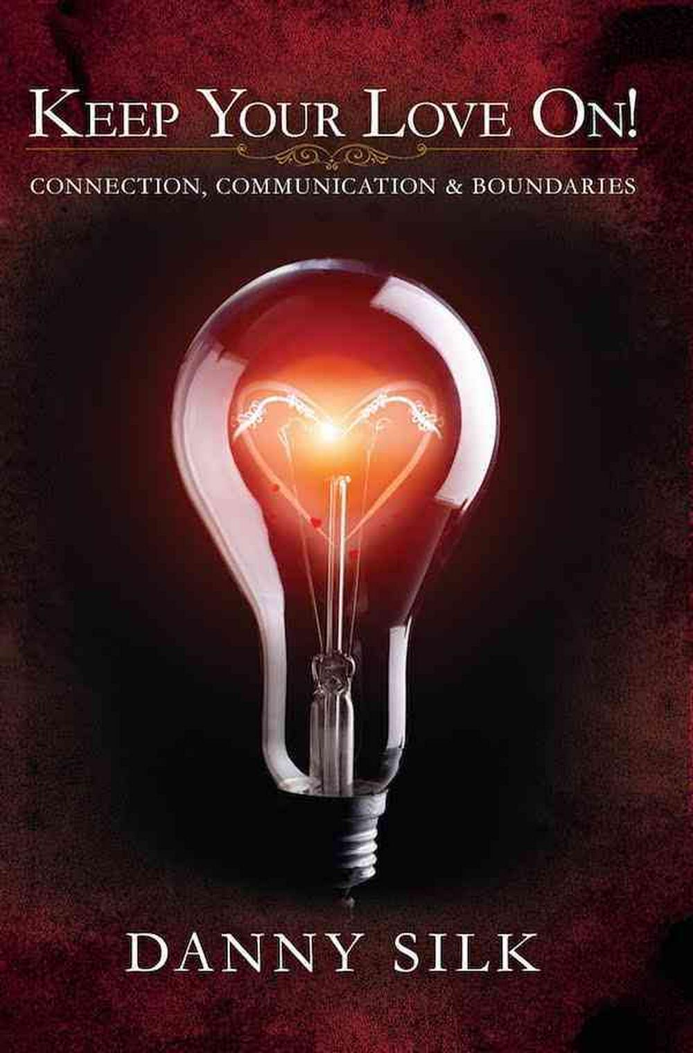 Keep Your Love on: Connection Communication and Boundaries by Danny Silk, ISBN: 9781942306061