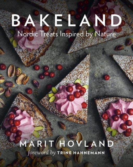 Bakeland: Nordic Treats Inspired by Nature by Marit Hovland, ISBN: 9781771643108