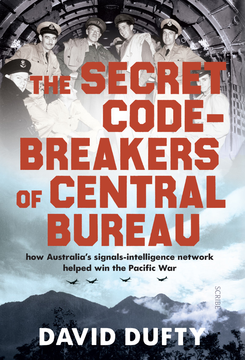 The Secret Code-Breakers of Central BureauHow Australia's Signals-Intelligence Network Sh... by David Dufty, ISBN: 9781925322187