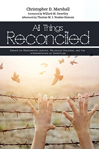 All Things ReconciledEssays in Restorative Justice, Religious Violen...