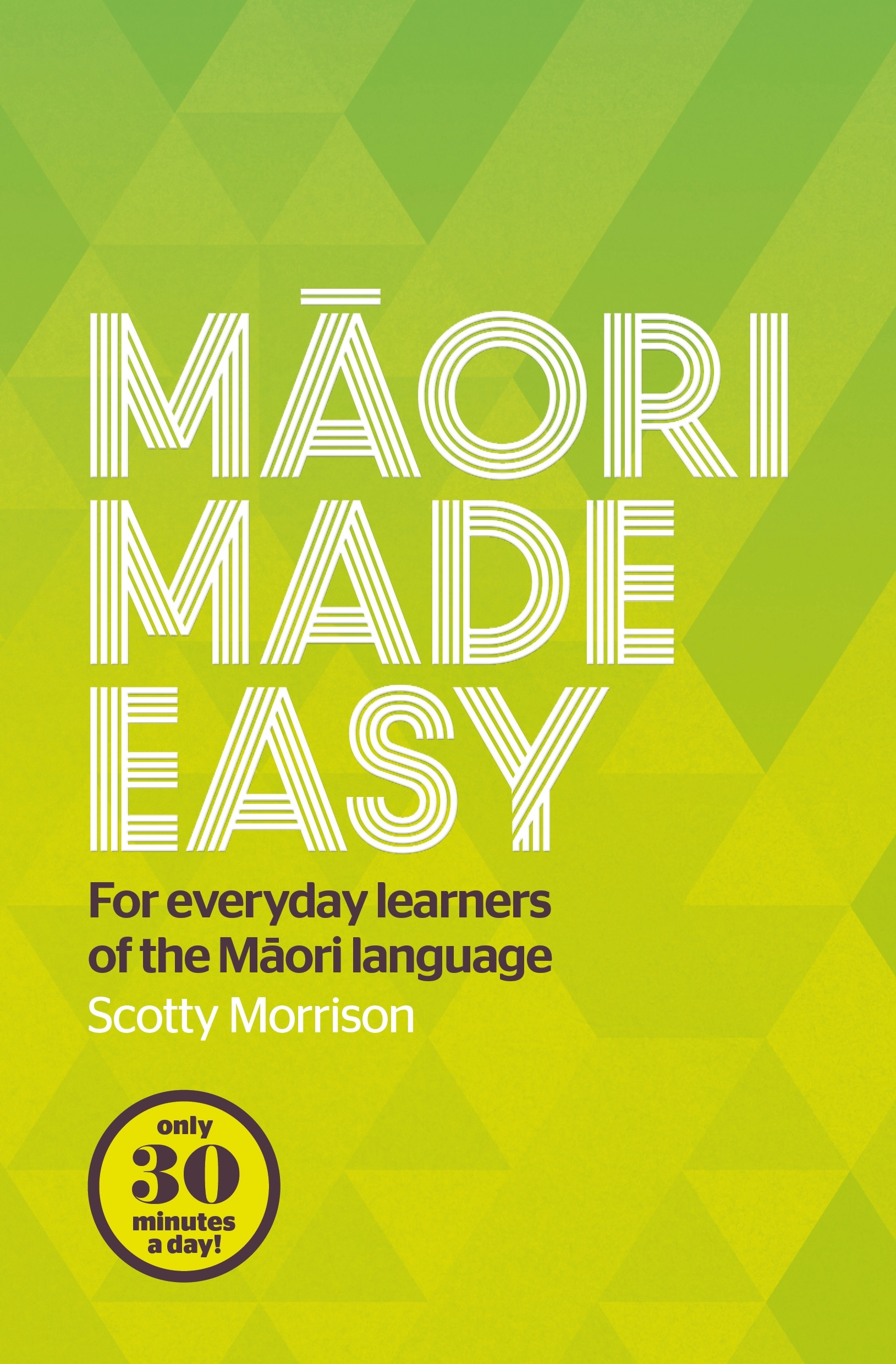 Maori Made Easy: for Everyday Learners of the Maori Language by Scotty Morrison, ISBN: 9780143570912