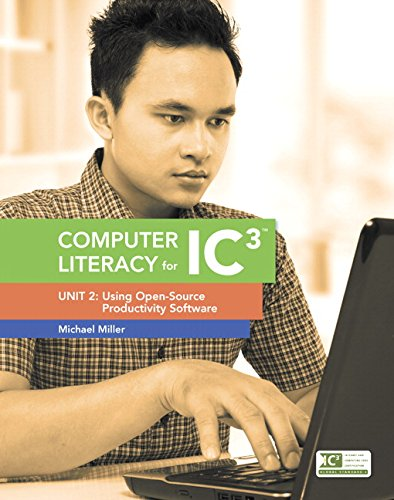 Computer Literacy for IC3: Unit 2: Using Open-Source Productivity Software by Michael Miller, ISBN: 9780133791297