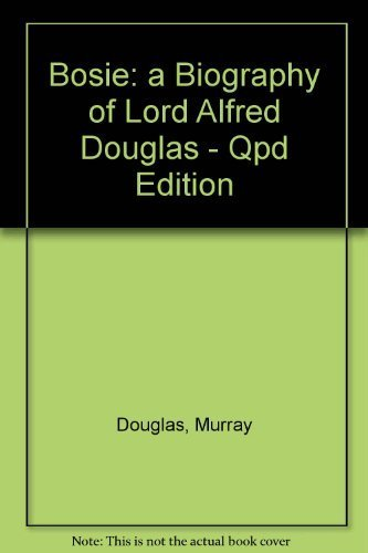 Bosie: a Biography of Lord Alfred Douglas - Qpd Edition
