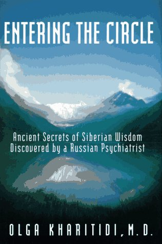 Entering the Circle: The Secrets of Ancient Siberian Wisdom Discovered by a Russian Psychiatrist