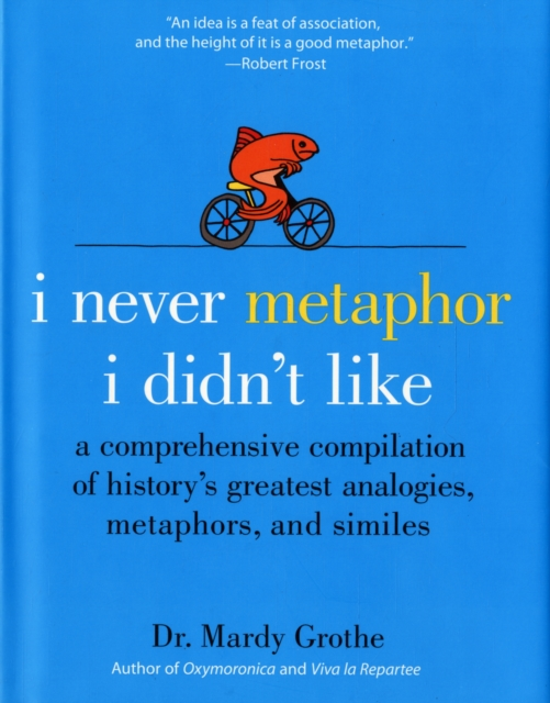 I Never Metaphor I Didn't Like by Mardy Grothe, ISBN: 9780061358135