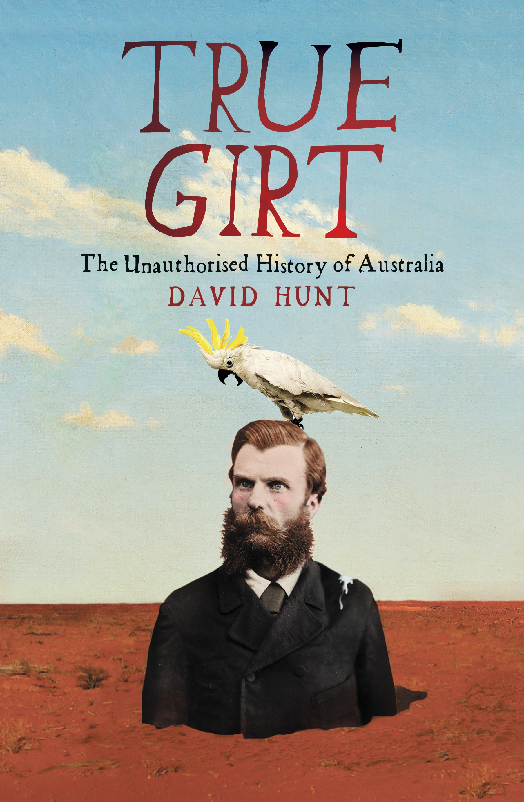 True Girtthe Unauthorised History of Australia