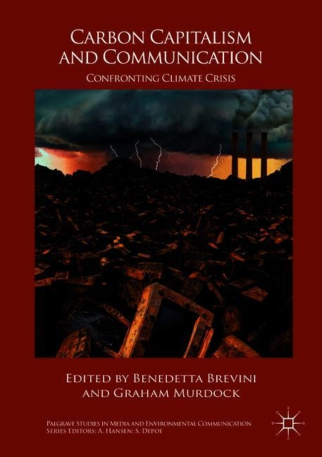 Carbon Capitalism and Communication: Confronting Climate Crisis (Palgrave Studies in Media and Environmental Communication)