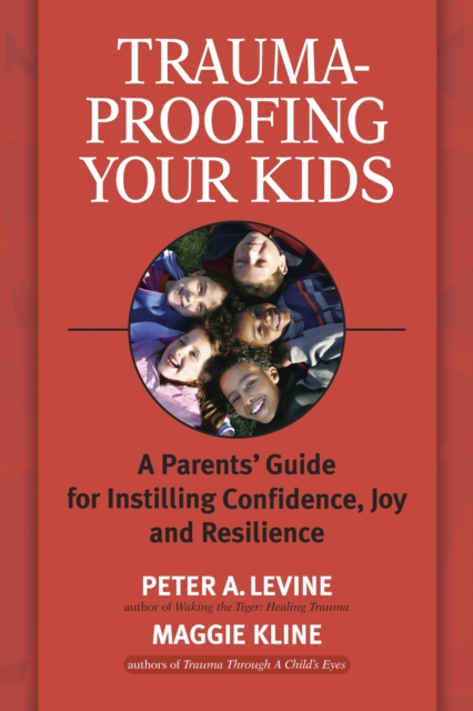 Trauma-Proofing Your Kids by Peter A. Levine And Maggie Kline, ISBN: 9781556436994
