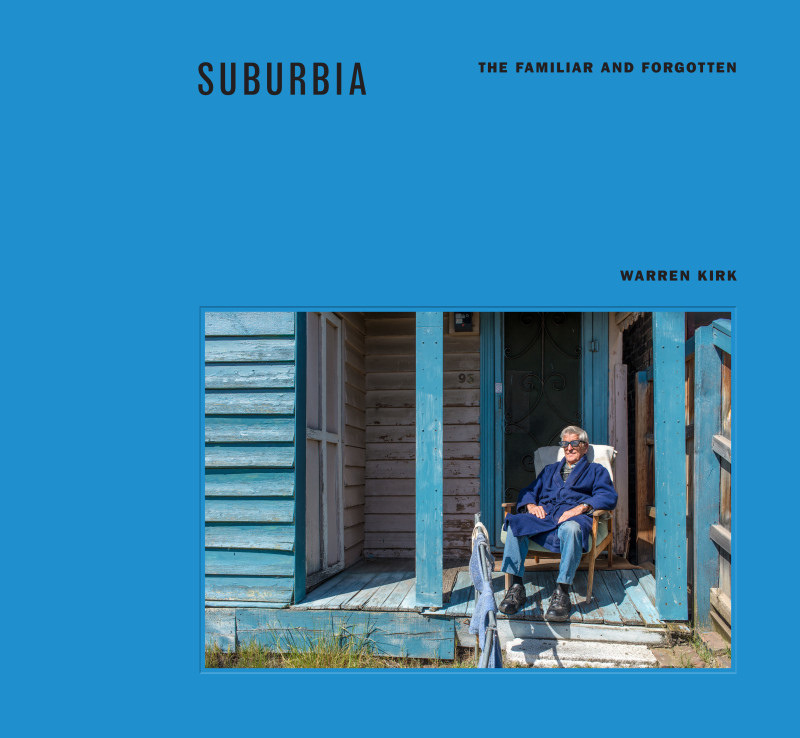 Suburbia: The Familiar and Forgotten by Warren Kirk, ISBN: 9781925713114