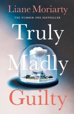 Truly Madly Guilty by Liane Moriarty, ISBN: 9780718180270