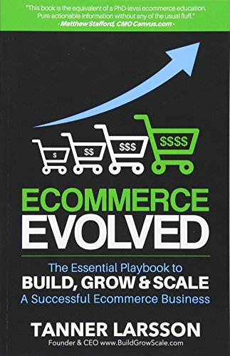 Ecommerce Evolved: The Essential Playbook To Build, Grow & Scale A Successful Ecommerce Business by Tanner Larsson, ISBN: 9781534619340