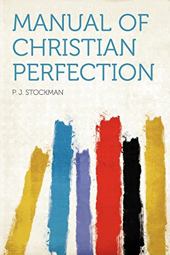 Manual of Christian Perfection by P. J. Stockman, ISBN: 9781290153874