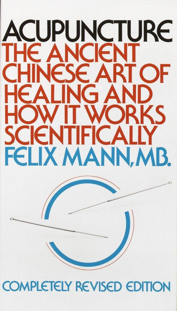 Acupuncture: The Ancient Chinese Art Of Healing And How It Works Scientifically.