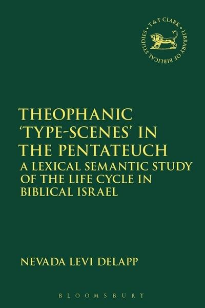"Theophanic """"Type-Scenes"""" in the Pentateuch (The Library of Hebrew Bible/Old Testament Studies) by Nevada Levi DeLapp, ISBN: 9780567679079"